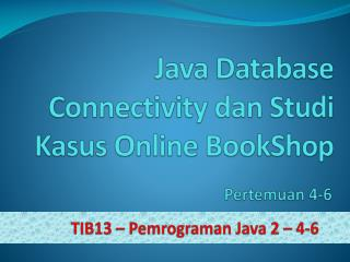 Java Database Connectivity  dan Studi Kasus  Online  BookShop