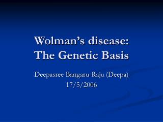 Wolman's disease:       The Genetic Basis