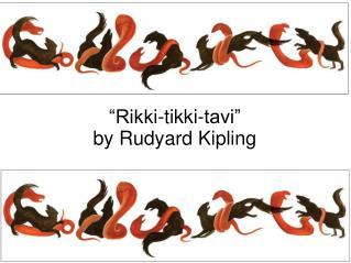 �Rikki-tikki-tavi� by Rudyard Kipling