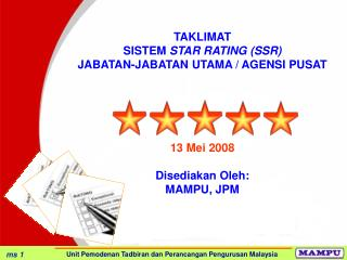 TAKLIMAT SISTEM  STAR RATING (SSR)  JABATAN-JABATAN UTAMA / AGENSI PUSAT  13 Mei 2008