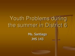Youth Problems during the summer in District 6