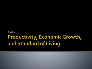 Productivity, Economic Growth, and Standard of Living