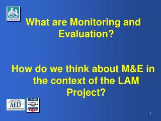 What are Monitoring and Evaluation? How do we think about M&E in the context of the LAM Project?