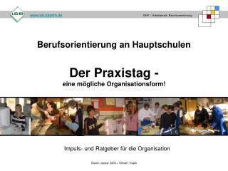 Berufsorientierung an Hauptschulen Der Praxistag -  eine mögliche Organisationsform!