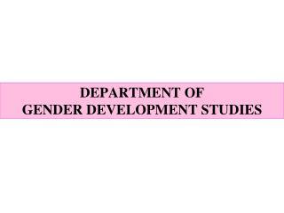 DEPARTMENT OF  GENDER DEVELOPMENT STUDIES
