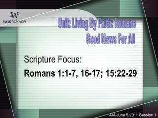 Scripture Focus:  Romans 1:1-7, 16-17; 15:22-29