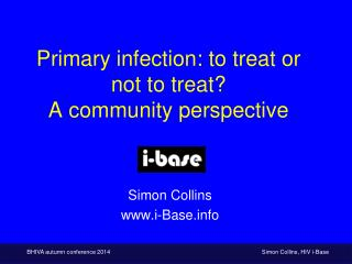 Primary infection: to treat or not to treat?  A community perspective