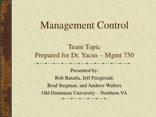 Management Control Team Topic Prepared for Dr. Yacus – Mgmt 750
