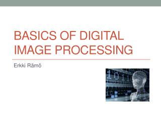 Basics of digital image processing