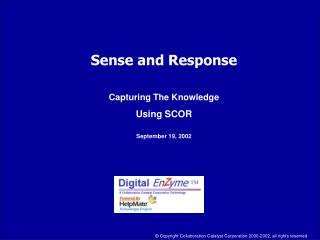 Sense and Response Capturing The Knowledge Using SCOR September 19, 2002