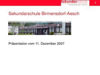 Sekundarschule Birmensdorf-Aesch Präsentation vom 11. Dezember 2007