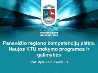 Panevėžio regiono kompetencijų plėtra. Naujos KTU mokymo programos ir galimybės