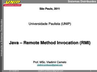 São Paulo, 2011 Universidade Paulista (UNIP) Java –  Remote Method Invocation  (RMI)