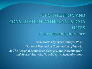IDENTIFICATION AND CONSULTATION WITH CENSUS DATA USERS  The Nigerian Experience