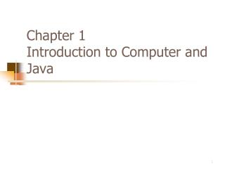 Chapter 1 Introduction to Computer and Java