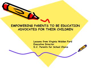 EMPOWERING PARENTS TO BE EDUCATION ADVOCATES FOR THEIR CHILDREN                            Lessons from Virginia Walden