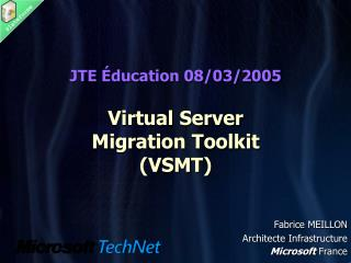 JTE Éducation 08/03/2005 Virtual Server  Migration Toolkit (VSMT)