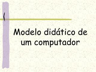 Modelo didático de um computador