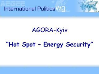 "AGORA-Kyiv ""Hot Spot – Energy Security"""