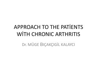 APPROACH TO THE PATİENTS WİTH CHRONIC ARTHRITIS