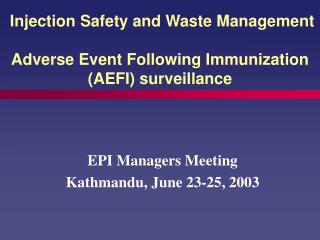Injection Safety and Waste Management  Adverse Event Following Immunization (AEFI) surveillance