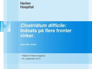 Clostridium difficile: Indsats på flere fronter virker. Jens Otto Jarløv