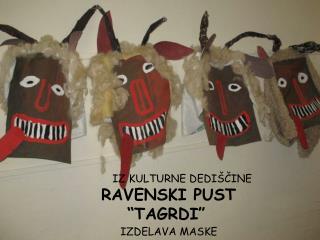 """IZ KULTURNE DEDIŠČINE RAVENSKI PUST """"TAGRDI""""  IZDELAVA MASKE"""
