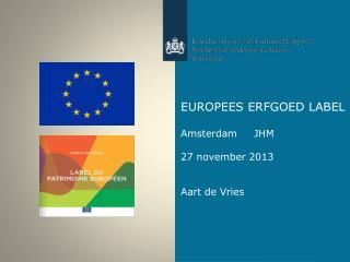EUROPEES ERFGOED LABEL Amsterdam     JHM 27 november 2013 Aart de Vries