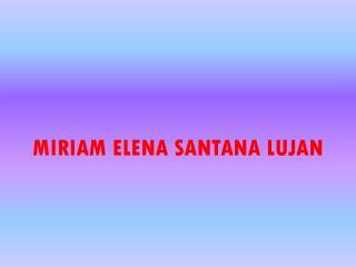 MIRIAM ELENA  SANTANA  LUJAN