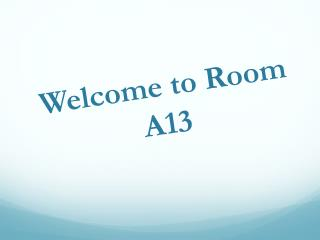 Welcome to Room A13