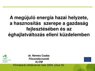 dr. Nemes Csaba Főosztályvezető KvVM Klímabarát zöldáramok hete 2009. július 30.
