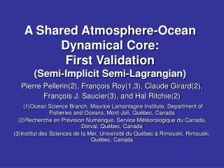 A Shared Atmosphere-Ocean Dynamical Core:  First Validation (Semi-Implicit Semi-Lagrangian)