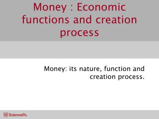 Money : Economic functions and crea	tion process