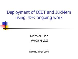 Deployment of DIET and JuxMem  using JDF: ongoing work