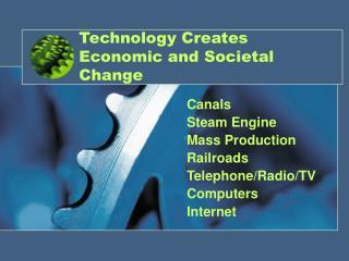 Technology Creates Economic and Societal Change