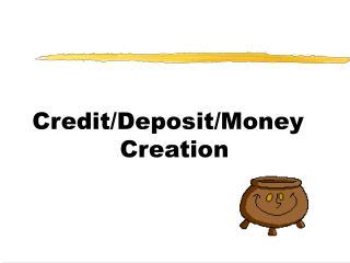 Credit/Deposit/Money Creation