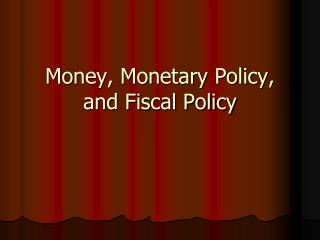 Money, Monetary Policy, and Fiscal Policy