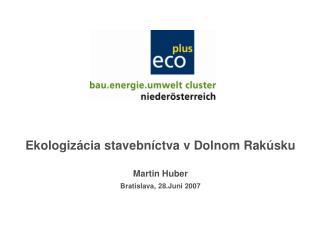 Ekologi zá cia stavebn í ctva  v Dolnom Rakúsku Martin Huber Bratislava, 28.Juni 2007