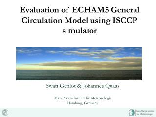 Evaluation of ECHAM5 General Circulation Model using ISCCP simulator