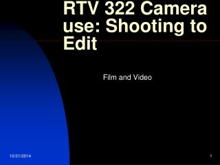 RTV 322 Camera use: Shooting to Edit