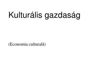 Kulturális gazdaság ( Economia cultur al ă )