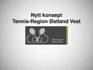 Nytt konsept  Tennis-Region Østland Vest