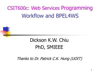 Dickson K.W. Chiu PhD, SMIEEE Thanks to Dr. Patrick C.K. Hung (UOIT)