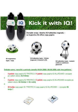 Osvojite svoju  idealnu IQ  fudbalsku  nagradu –  uz kupovinu IQ  office  copy papira