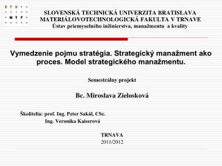 Semestrálny projekt Bc. Miroslava Zielosková Školitelia: prof. Ing. Peter Sakál, CSc.