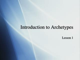 Introduction to Archetypes Lesson 1