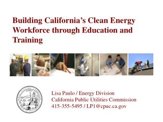 Building California s Clean Energy Workforce through Education and Training