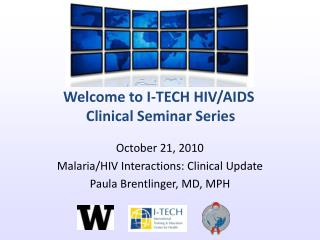 October 21, 2010 Malaria/HIV Interactions: Clinical Update Paula Brentlinger, MD, MPH