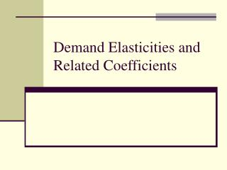 Demand Elasticities and Related Coefficients