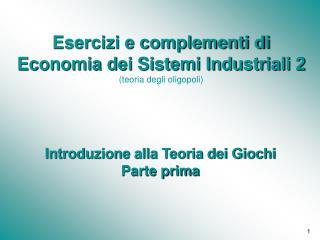 Esercizi e complementi di  Economia dei Sistemi Industriali 2 (teoria degli oligopoli)